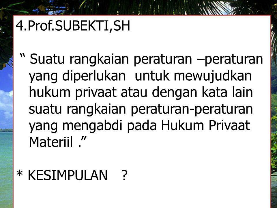 """4.Prof.SUBEKTI,SH """" Suatu rangkaian peraturan –peraturan yang diperlukan untuk mewujudkan hukum privaat atau dengan kata lain suatu rangkaian peratura"""