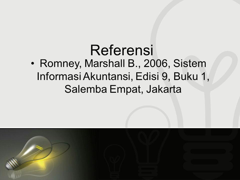 Referensi Romney, Marshall B., 2006, Sistem Informasi Akuntansi, Edisi 9, Buku 1, Salemba Empat, Jakarta