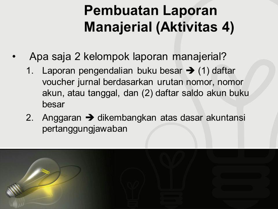 Pembuatan Laporan Manajerial (Aktivitas 4) Apa saja 2 kelompok laporan manajerial? 1.Laporan pengendalian buku besar  (1) daftar voucher jurnal berda