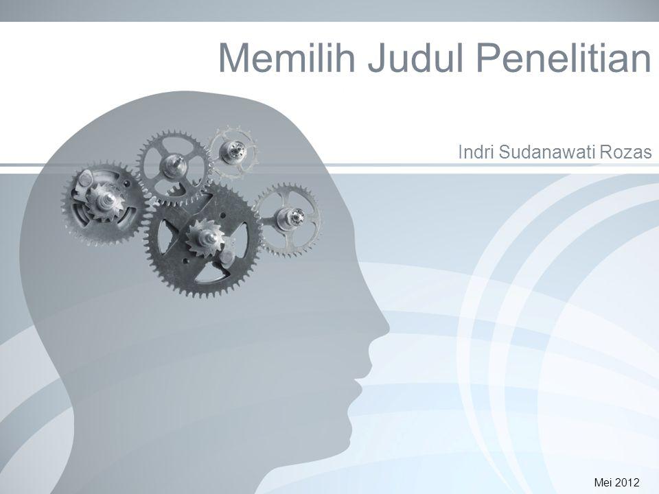 Memilih Judul Penelitian Indri Sudanawati Rozas Mei 2012