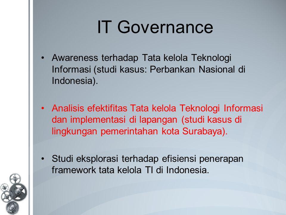 IT Governance Awareness terhadap Tata kelola Teknologi Informasi (studi kasus: Perbankan Nasional di Indonesia).