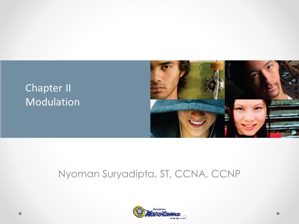 Nyoman Suryadipta, ST, CCNA, CCNP Chapter II Modulation