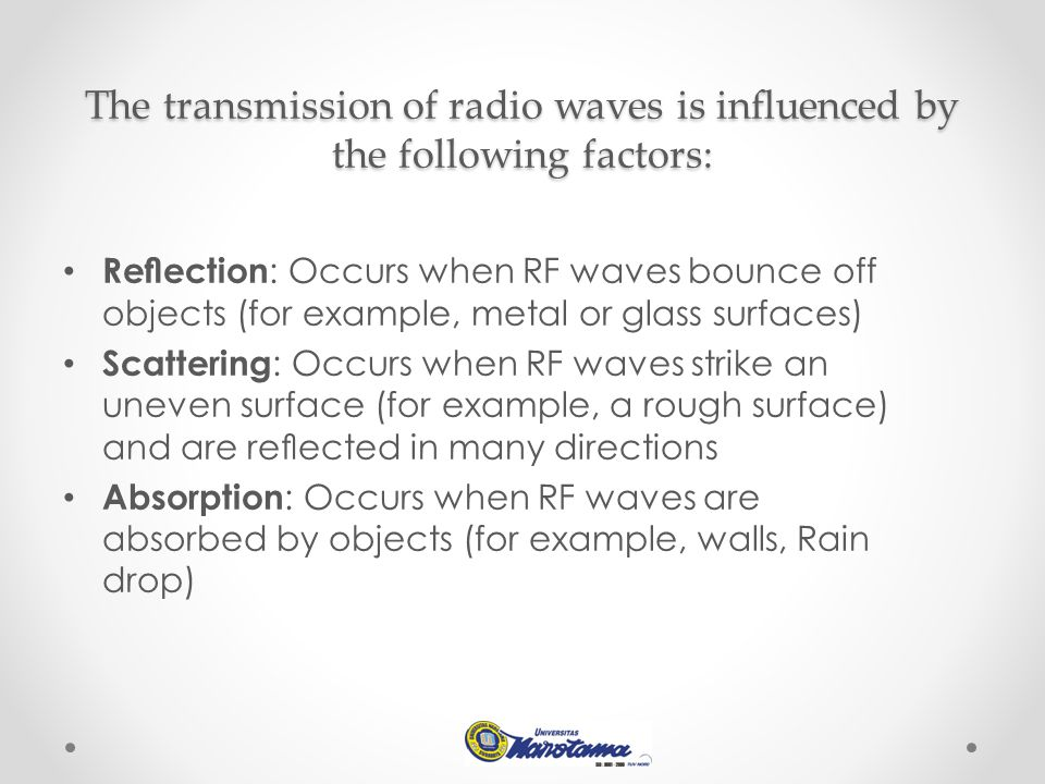 The transmission of radio waves is influenced by the following factors: Reflection : Occurs when RF waves bounce off objects (for example, metal or glas