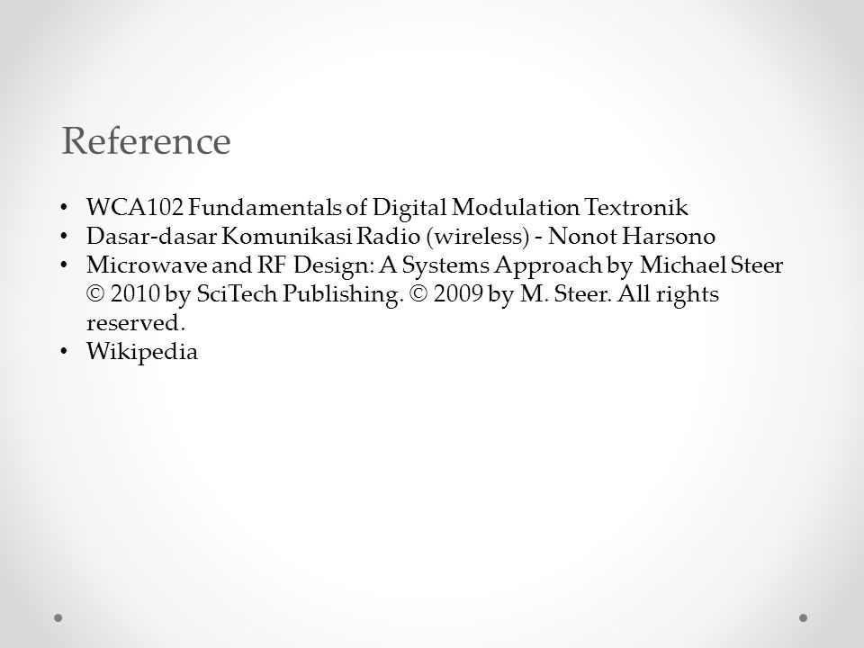 Reference WCA102 Fundamentals of Digital Modulation Textronik Dasar-dasar Komunikasi Radio (wireless) - Nonot Harsono Microwave and RF Design: A Syste