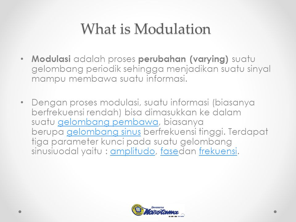 Modulasi adalah proses perubahan (varying) suatu gelombang periodik sehingga menjadikan suatu sinyal mampu membawa suatu informasi. Dengan proses modu