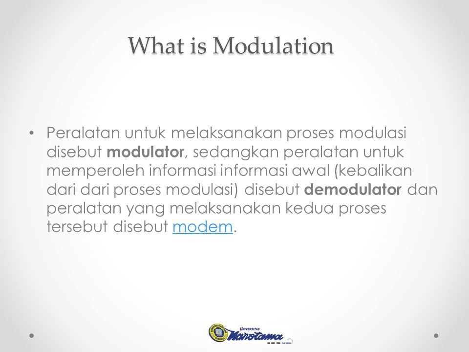 Peralatan untuk melaksanakan proses modulasi disebut modulator, sedangkan peralatan untuk memperoleh informasi informasi awal (kebalikan dari dari pro