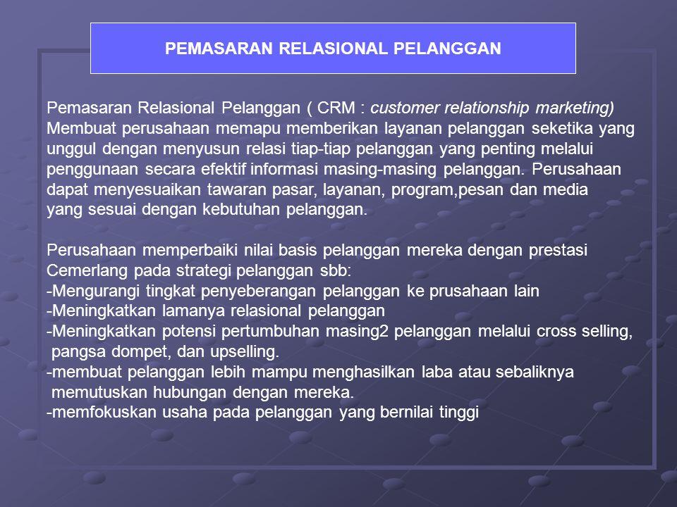 Pemasaran Relasional Pelanggan ( CRM : customer relationship marketing) Membuat perusahaan memapu memberikan layanan pelanggan seketika yang unggul dengan menyusun relasi tiap-tiap pelanggan yang penting melalui penggunaan secara efektif informasi masing-masing pelanggan.