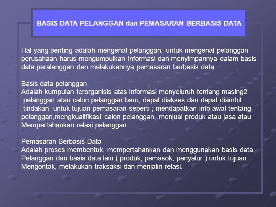 Hal yang penting adalah mengenal pelanggan, untuk mengenal pelanggan perusahaan harus mengumpulkan informasi dan menyimpannya dalam basis data peralanggan dan melakukannya pemasaran berbasis data.