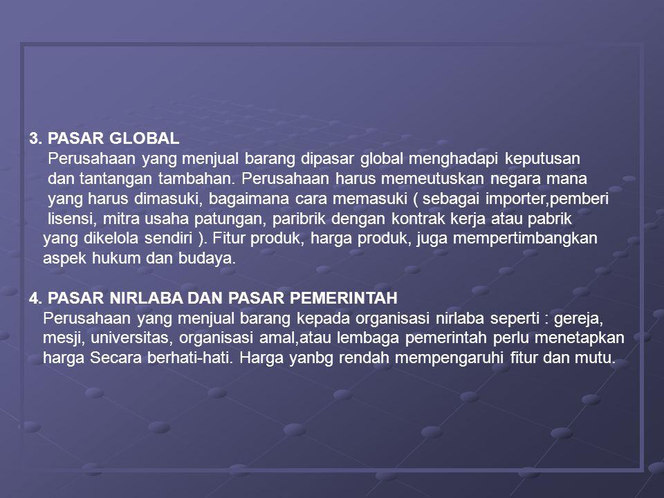 3. PASAR GLOBAL Perusahaan yang menjual barang dipasar global menghadapi keputusan dan tantangan tambahan. Perusahaan harus memeutuskan negara mana ya