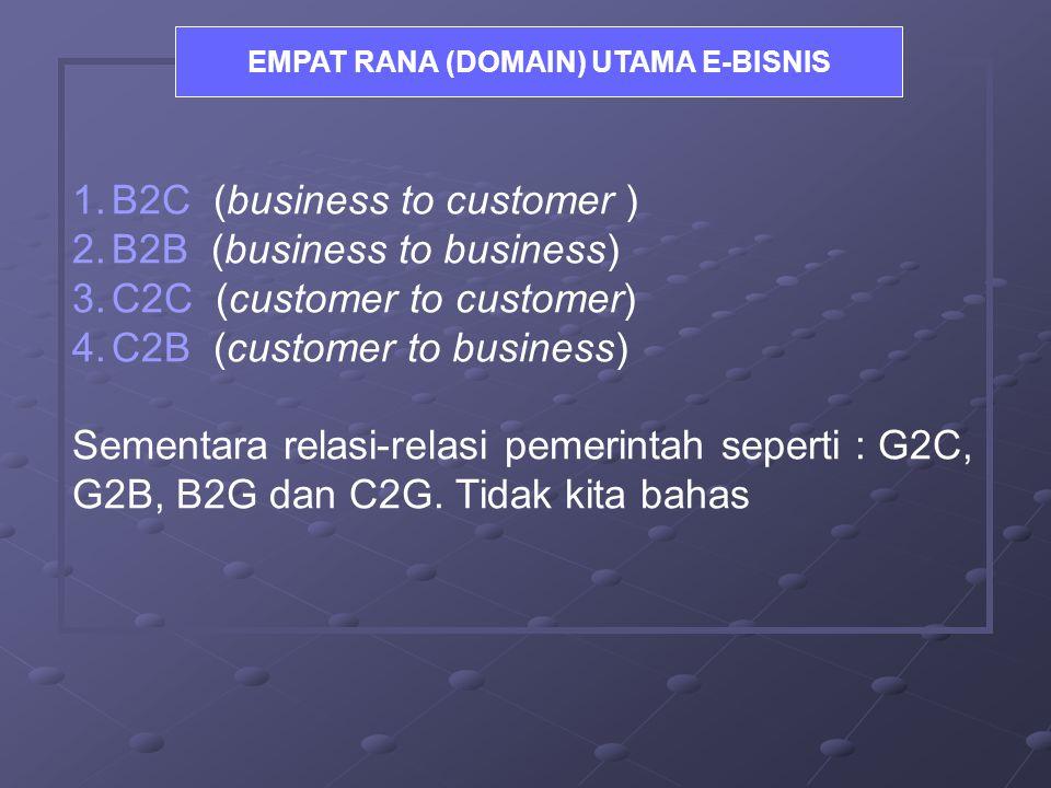 1.B2C (business to customer ) 2.B2B (business to business) 3.C2C (customer to customer) 4.C2B (customer to business) Sementara relasi-relasi pemerintah seperti : G2C, G2B, B2G dan C2G.