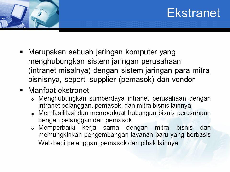 Ekstranet  Merupakan sebuah jaringan komputer yang menghubungkan sistem jaringan perusahaan (intranet misalnya) dengan sistem jaringan para mitra bis