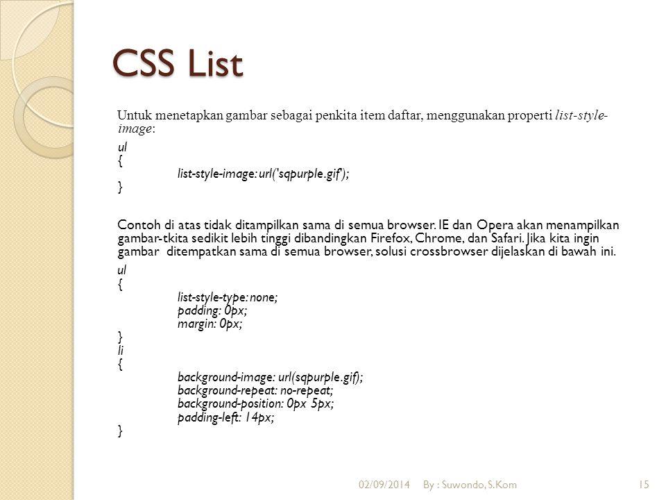 CSS List Untuk menetapkan gambar sebagai penkita item daftar, menggunakan properti list-style- image: ul { list-style-image: url('sqpurple.gif'); } Co