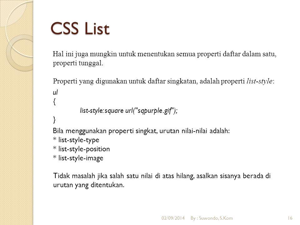 CSS List Hal ini juga mungkin untuk menentukan semua properti daftar dalam satu, properti tunggal. Properti yang digunakan untuk daftar singkatan, ada