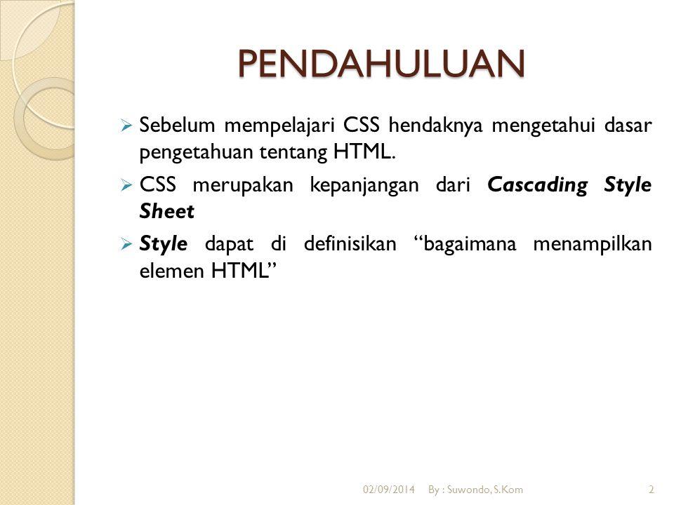 PENDAHULUAN  Sebelum mempelajari CSS hendaknya mengetahui dasar pengetahuan tentang HTML.  CSS merupakan kepanjangan dari Cascading Style Sheet  St