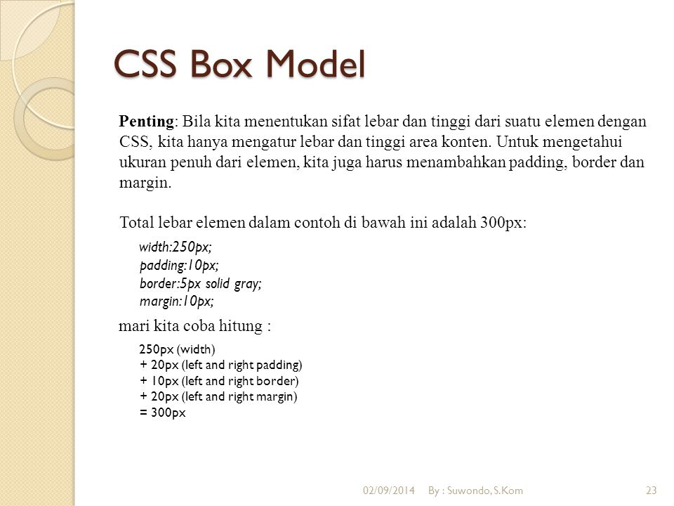 CSS Box Model Penting: Bila kita menentukan sifat lebar dan tinggi dari suatu elemen dengan CSS, kita hanya mengatur lebar dan tinggi area konten. Unt