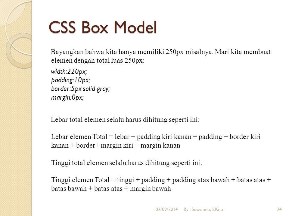 CSS Box Model Bayangkan bahwa kita hanya memiliki 250px misalnya. Mari kita membuat elemen dengan total luas 250px: width:220px; padding:10px; border: