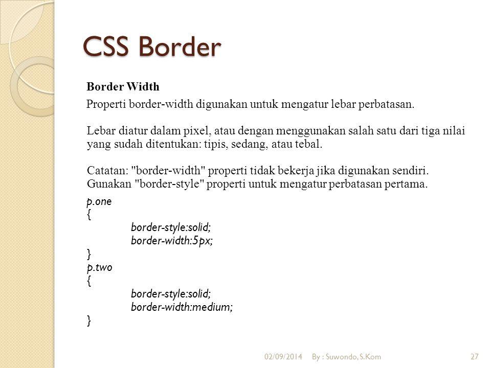CSS Border Border Width Properti border-width digunakan untuk mengatur lebar perbatasan. Lebar diatur dalam pixel, atau dengan menggunakan salah satu