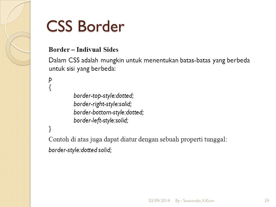 CSS Border Border – Indivual Sides Dalam CSS adalah mungkin untuk menentukan batas-batas yang berbeda untuk sisi yang berbeda: p { border-top-style:do