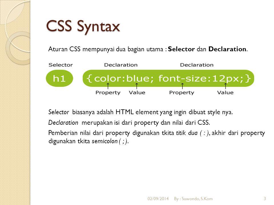 CSS Syntax Aturan CSS mempunyai dua bagian utama : Selector dan Declaration. Selector biasanya adalah HTML element yang ingin dibuat style nya. Declar