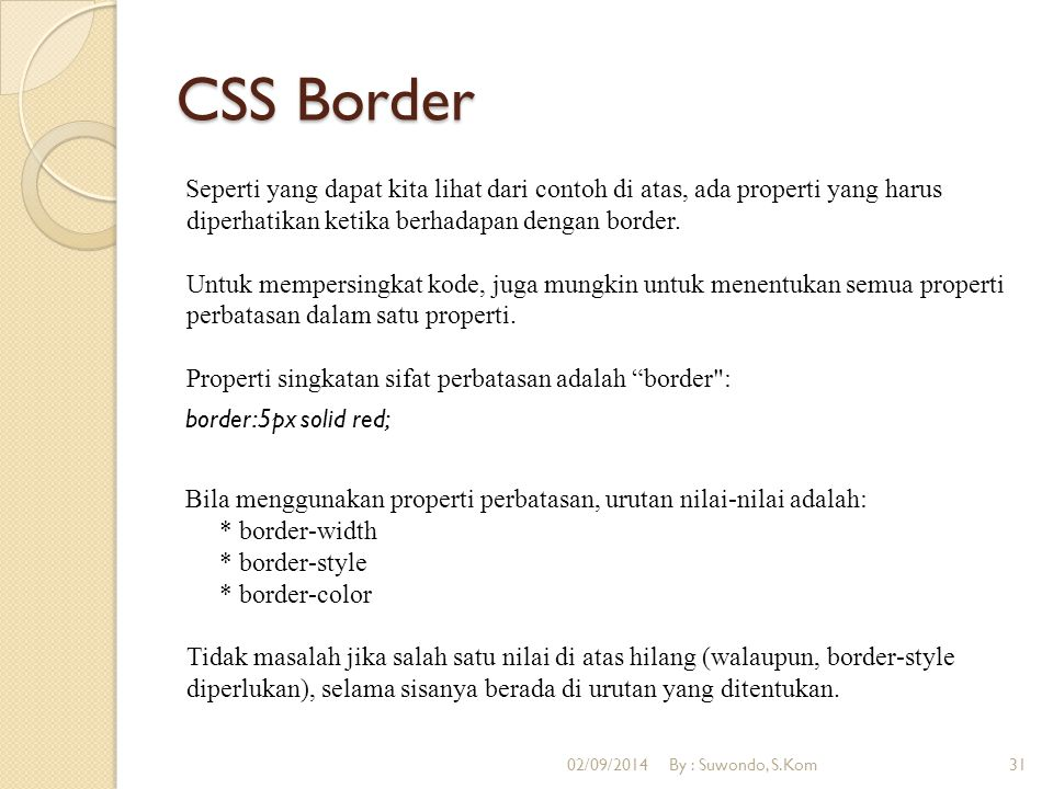 CSS Border Seperti yang dapat kita lihat dari contoh di atas, ada properti yang harus diperhatikan ketika berhadapan dengan border. Untuk mempersingka