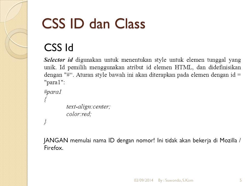 CSS ID dan Class CSS Id Selector id digunakan untuk menentukan style untuk elemen tunggal yang unik. Id pemilih menggunakan atribut id elemen HTML, da