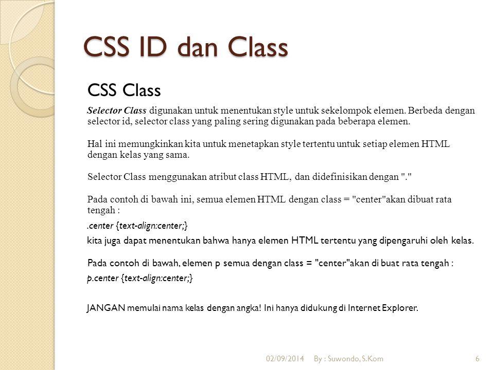 CSS ID dan Class CSS Class Selector Class digunakan untuk menentukan style untuk sekelompok elemen. Berbeda dengan selector id, selector class yang pa