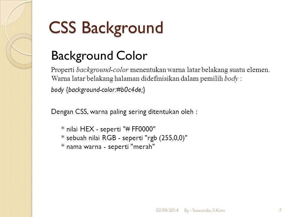 CSS Background Background Color Properti background-color menentukan warna latar belakang suatu elemen. Warna latar belakang halaman didefinisikan dal