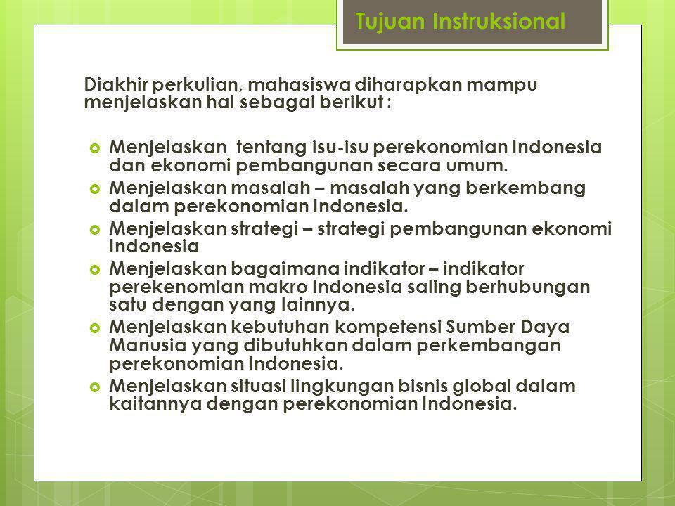 Tujuan Instruksional Diakhir perkulian, mahasiswa diharapkan mampu menjelaskan hal sebagai berikut :  Menjelaskan tentang isu-isu perekonomian Indonesia dan ekonomi pembangunan secara umum.