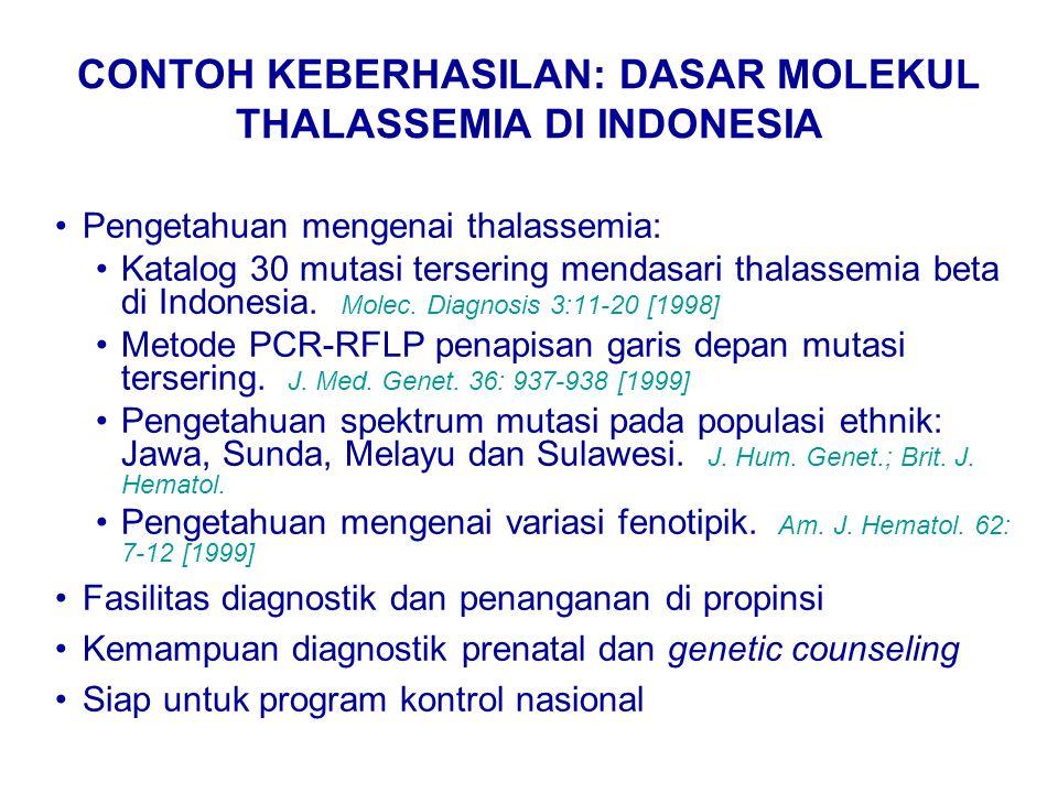 CONTOH KEBERHASILAN: DASAR MOLEKUL THALASSEMIA DI INDONESIA Pengetahuan mengenai thalassemia: Katalog 30 mutasi tersering mendasari thalassemia beta di Indonesia.