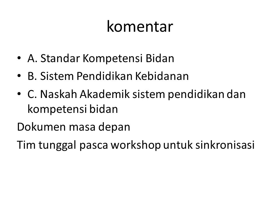 komentar A. Standar Kompetensi Bidan B. Sistem Pendidikan Kebidanan C. Naskah Akademik sistem pendidikan dan kompetensi bidan Dokumen masa depan Tim t