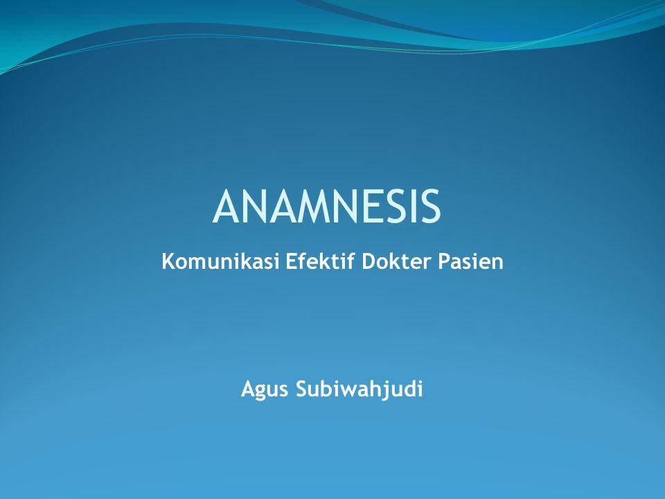 ANAMNESIS Komunikasi Efektif Dokter Pasien Agus Subiwahjudi