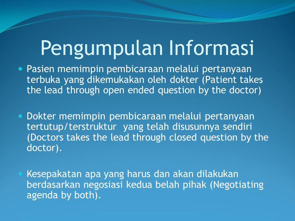 Pengumpulan Informasi Pasien memimpin pembicaraan melalui pertanyaan terbuka yang dikemukakan oleh dokter (Patient takes the lead through open ended q