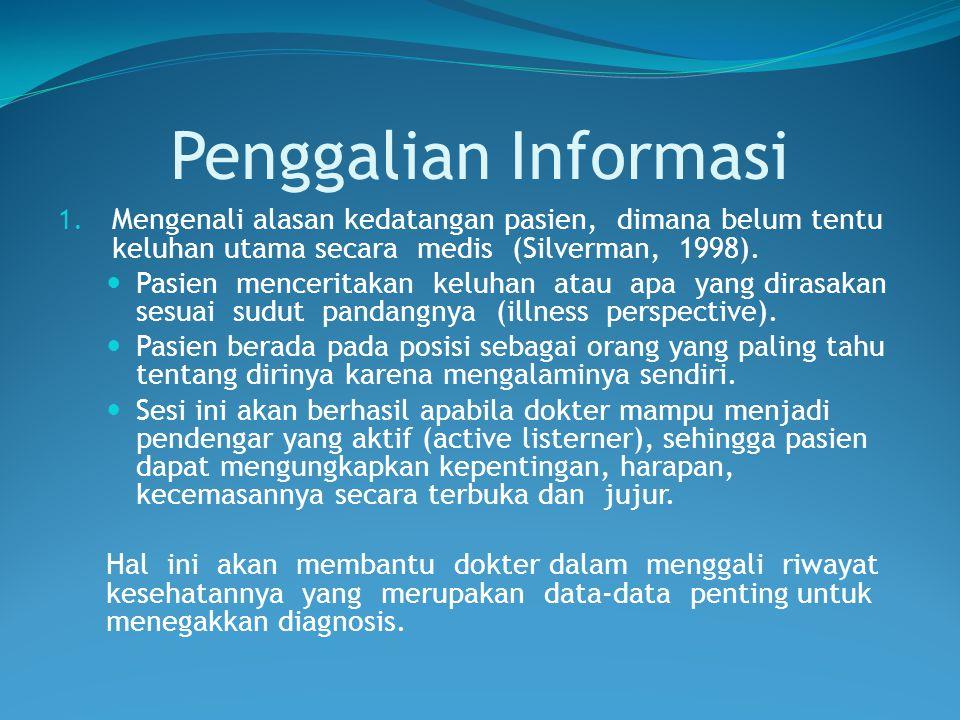 Penggalian Informasi 1. Mengenali alasan kedatangan pasien, dimana belum tentu keluhan utama secara medis (Silverman, 1998). Pasien menceritakan keluh