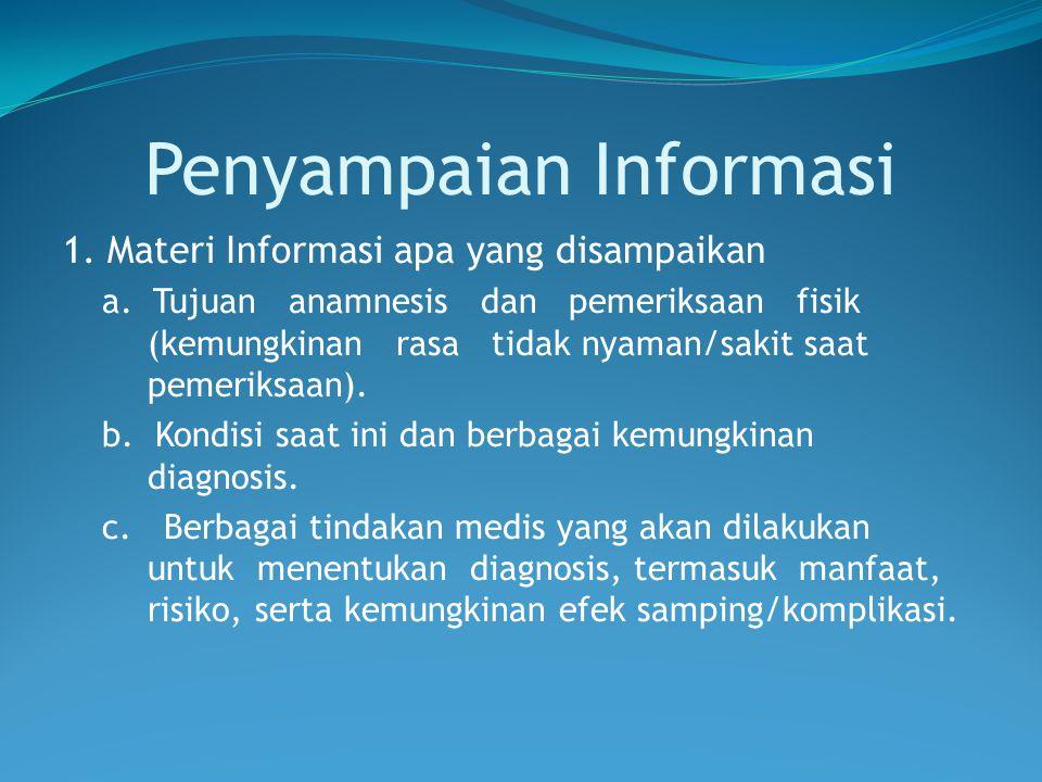 Penyampaian Informasi 1. Materi Informasi apa yang disampaikan a. Tujuan anamnesis dan pemeriksaan fisik (kemungkinan rasa tidak nyaman/sakit saat pem