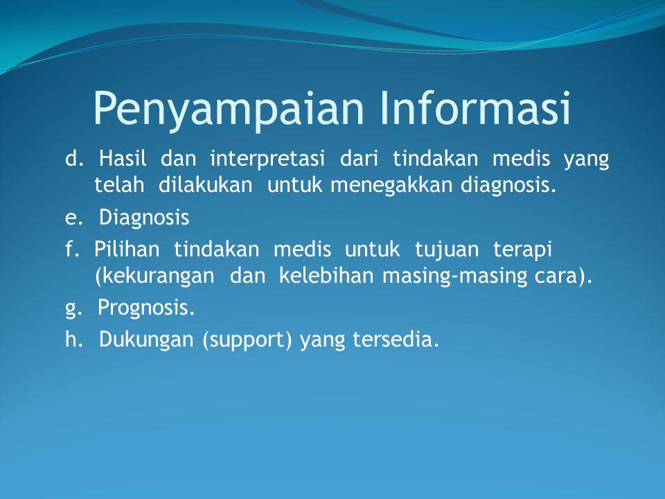 Penyampaian Informasi d. Hasil dan interpretasi dari tindakan medis yang telah dilakukan untuk menegakkan diagnosis. e. Diagnosis f.Pilihan tindakan m
