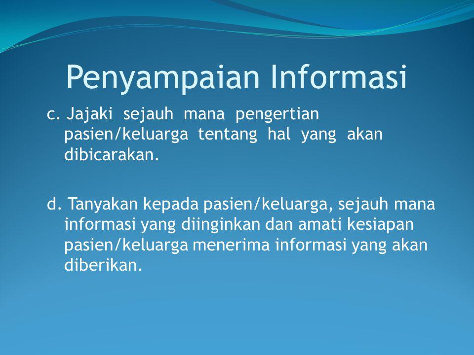 Penyampaian Informasi c. Jajaki sejauh mana pengertian pasien/keluarga tentang hal yang akan dibicarakan. d. Tanyakan kepada pasien/keluarga, sejauh m