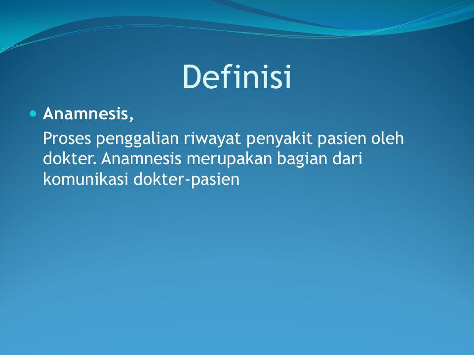 Definisi Anamnesis, Proses penggalian riwayat penyakit pasien oleh dokter. Anamnesis merupakan bagian dari komunikasi dokter-pasien