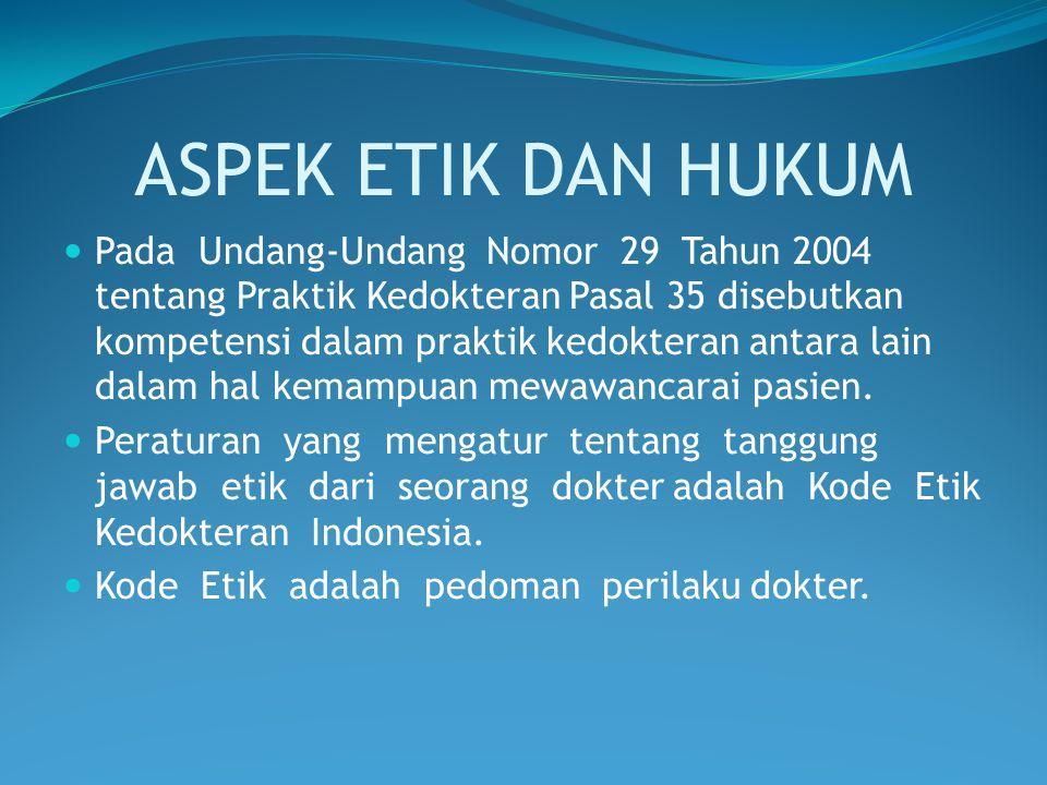 ASPEK ETIK DAN HUKUM Pada Undang-Undang Nomor 29 Tahun 2004 tentang Praktik Kedokteran Pasal 35 disebutkan kompetensi dalam praktik kedokteran antara