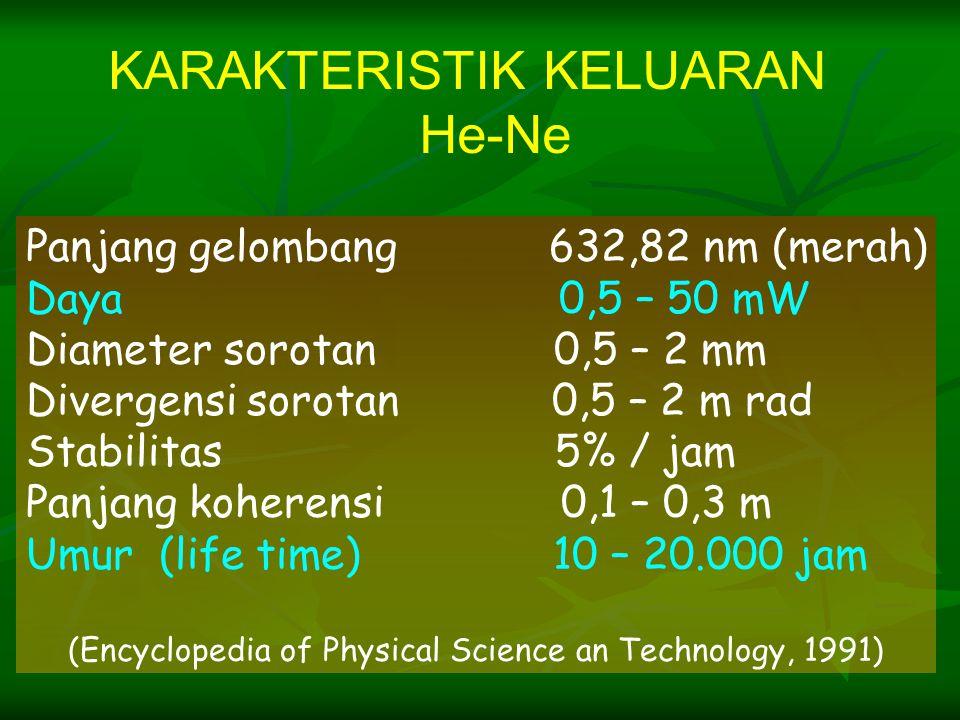 Panjang gelombang 632,82 nm (merah) Daya 0,5 – 50 mW Diameter sorotan 0,5 – 2 mm Divergensi sorotan 0,5 – 2 m rad Stabilitas 5% / jam Panjang koherens