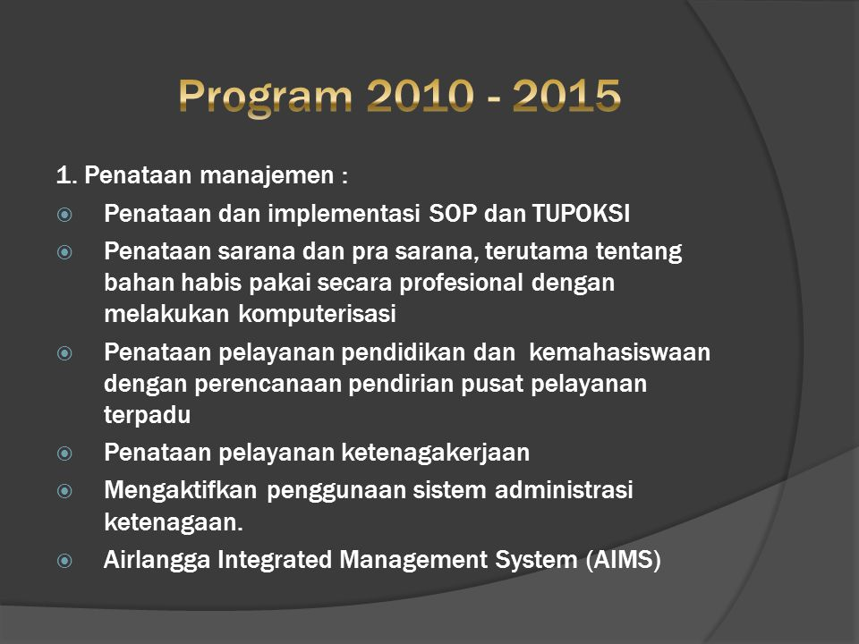 1. Penataan manajemen :  Penataan dan implementasi SOP dan TUPOKSI  Penataan sarana dan pra sarana, terutama tentang bahan habis pakai secara profes