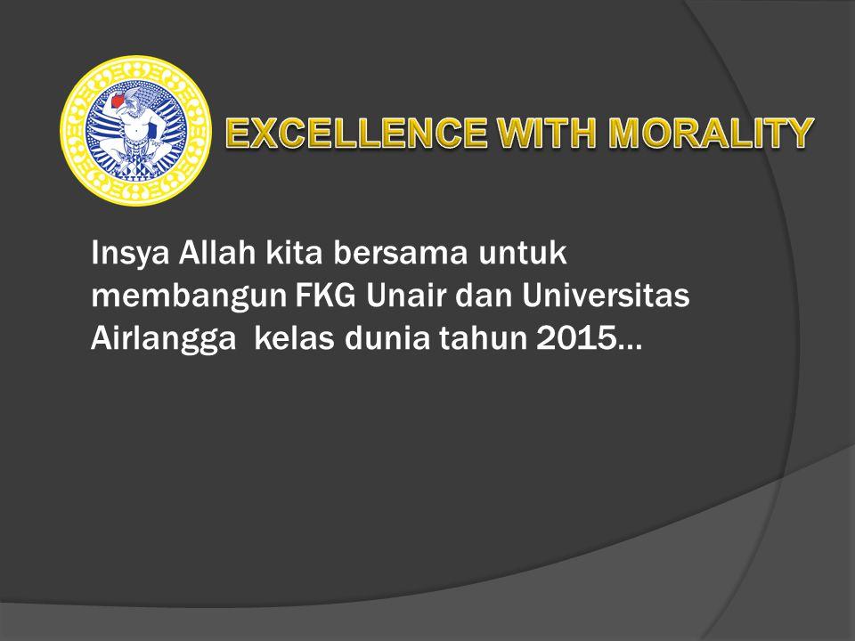 Insya Allah kita bersama untuk membangun FKG Unair dan Universitas Airlangga kelas dunia tahun 2015…