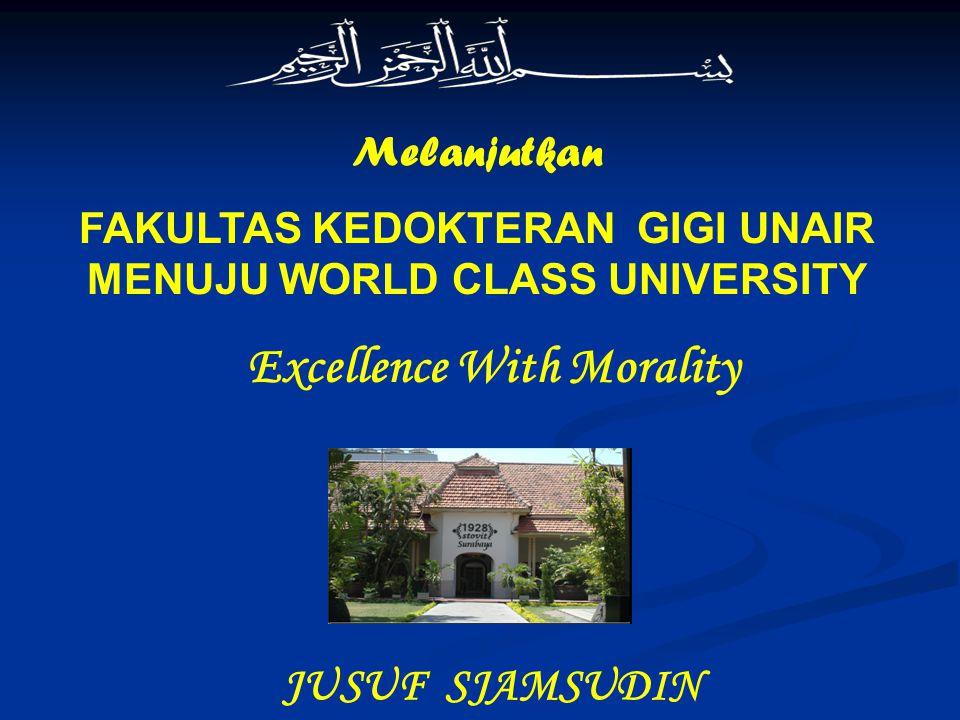 Melanjutkan FAKULTAS KEDOKTERAN GIGI UNAIR MENUJU WORLD CLASS UNIVERSITY Excellence With Morality JUSUF SJAMSUDIN
