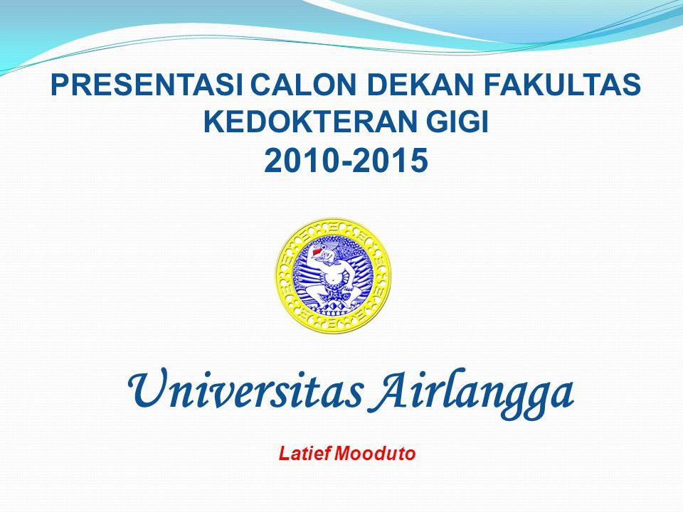PRESENTASI CALON DEKAN FAKULTAS KEDOKTERAN GIGI 2010-2015 Universitas Airlangga Latief Mooduto