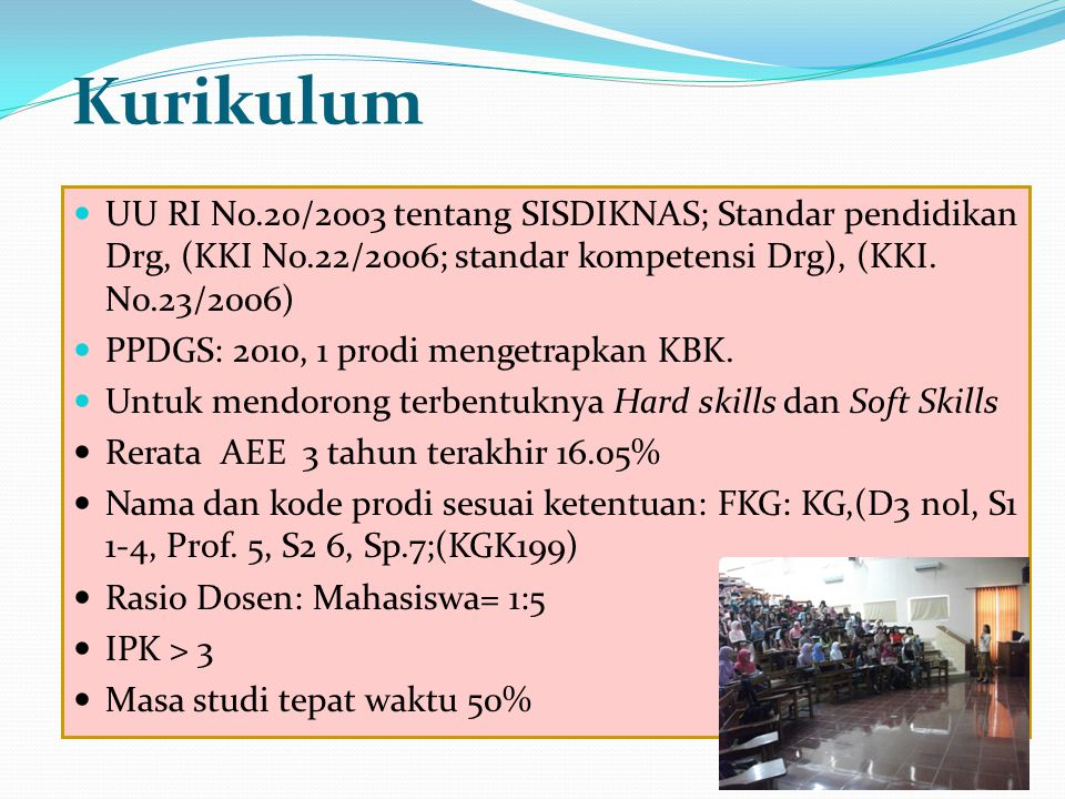 Kurikulum UU RI No.20/2003 tentang SISDIKNAS; Standar pendidikan Drg, (KKI No.22/2006; standar kompetensi Drg), (KKI. No.23/2006) PPDGS: 2010, 1 prodi