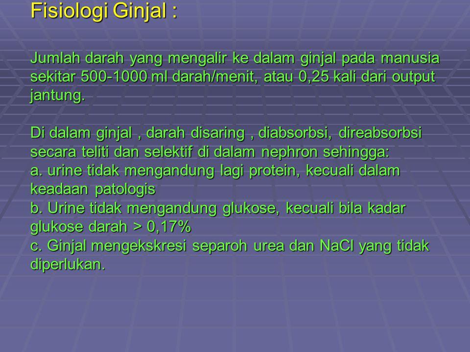 Fisiologi Ginjal : Jumlah darah yang mengalir ke dalam ginjal pada manusia sekitar 500-1000 ml darah/menit, atau 0,25 kali dari output jantung.