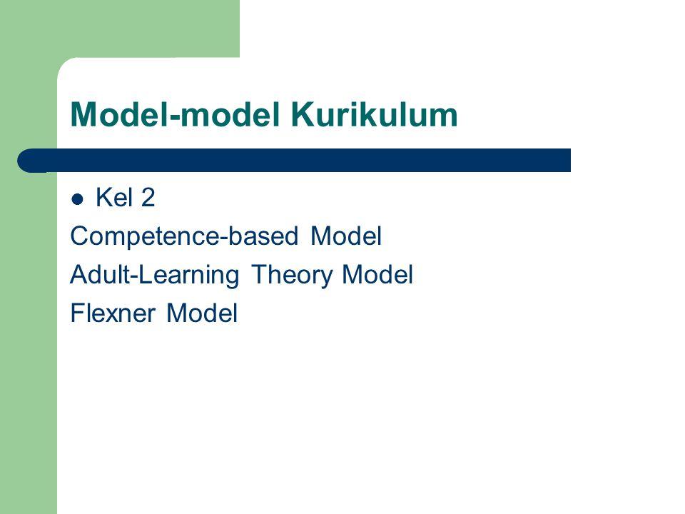 Model-model Kurikulum Kel 2 Competence-based Model Adult-Learning Theory Model Flexner Model