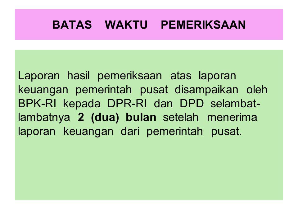 BATAS WAKTU PEMERIKSAAN Laporan hasil pemeriksaan atas laporan keuangan pemerintah pusat disampaikan oleh BPK-RI kepada DPR-RI dan DPD selambat- lamba
