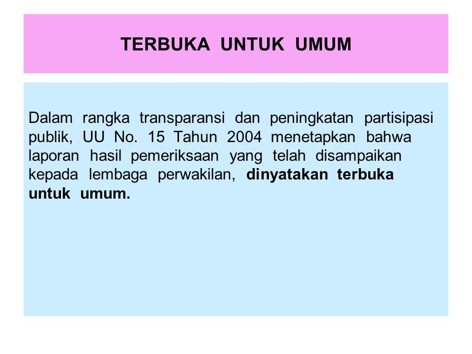 TERBUKA UNTUK UMUM Dalam rangka transparansi dan peningkatan partisipasi publik, UU No. 15 Tahun 2004 menetapkan bahwa laporan hasil pemeriksaan yang