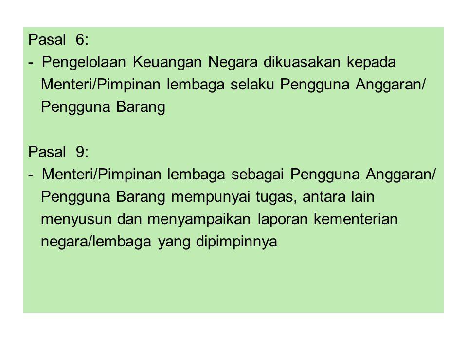 Pasal 6: - Pengelolaan Keuangan Negara dikuasakan kepada Menteri/Pimpinan lembaga selaku Pengguna Anggaran/ Pengguna Barang Pasal 9: - Menteri/Pimpina