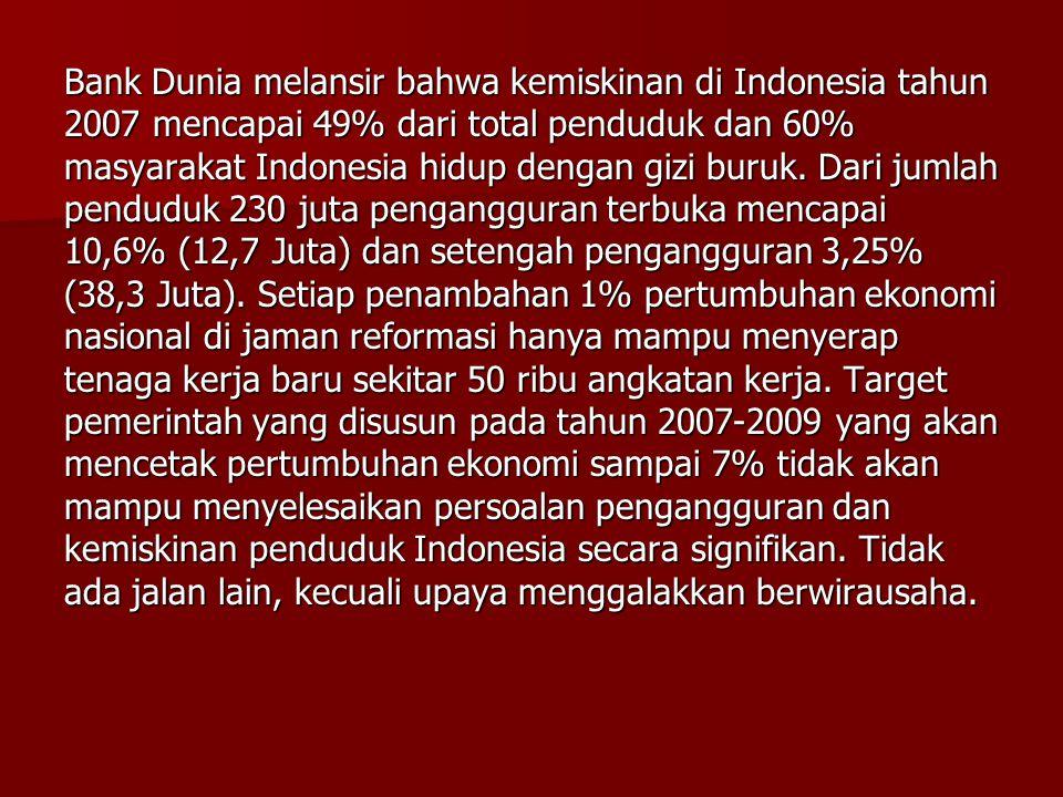 Bank Dunia melansir bahwa kemiskinan di Indonesia tahun 2007 mencapai 49% dari total penduduk dan 60% masyarakat Indonesia hidup dengan gizi buruk.